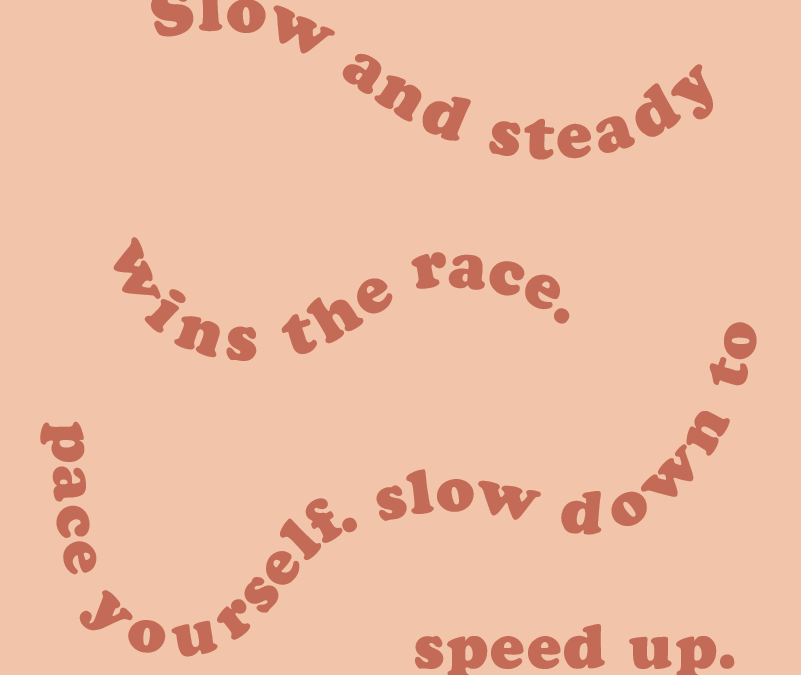 Slow Down to Speed Up